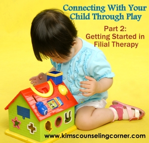 Connecting With Your Child Through Play, Part 2 Getting Started; Kim's Counseling Corner