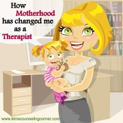 How Motherhood Has Made Me a Better Therapist.Kim's Counseling Corner